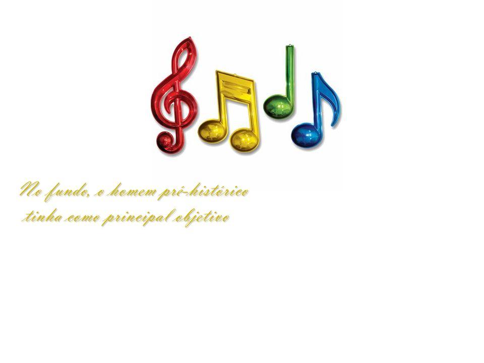 Depois de descobrir a beleza e a funcionalidade da música o homem nunca mais se separou dela.