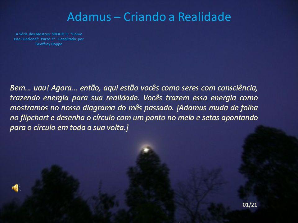 Adamus – Criando a Realidade Bem...uau. Agora...