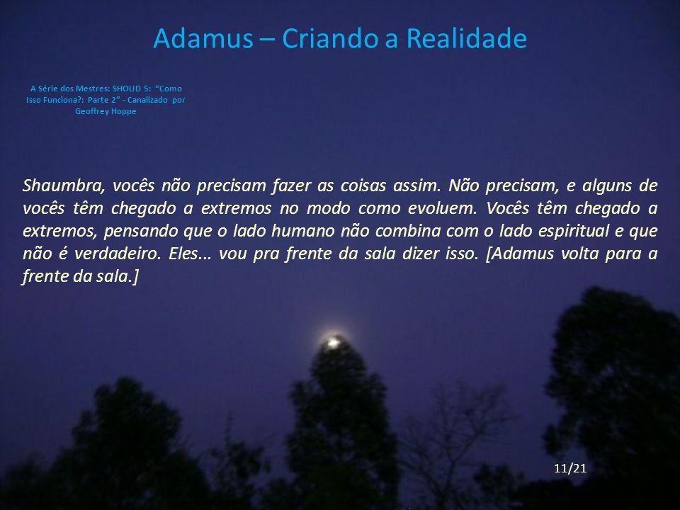 Adamus – Criando a Realidade Shaumbra, vocês não precisam fazer as coisas assim.