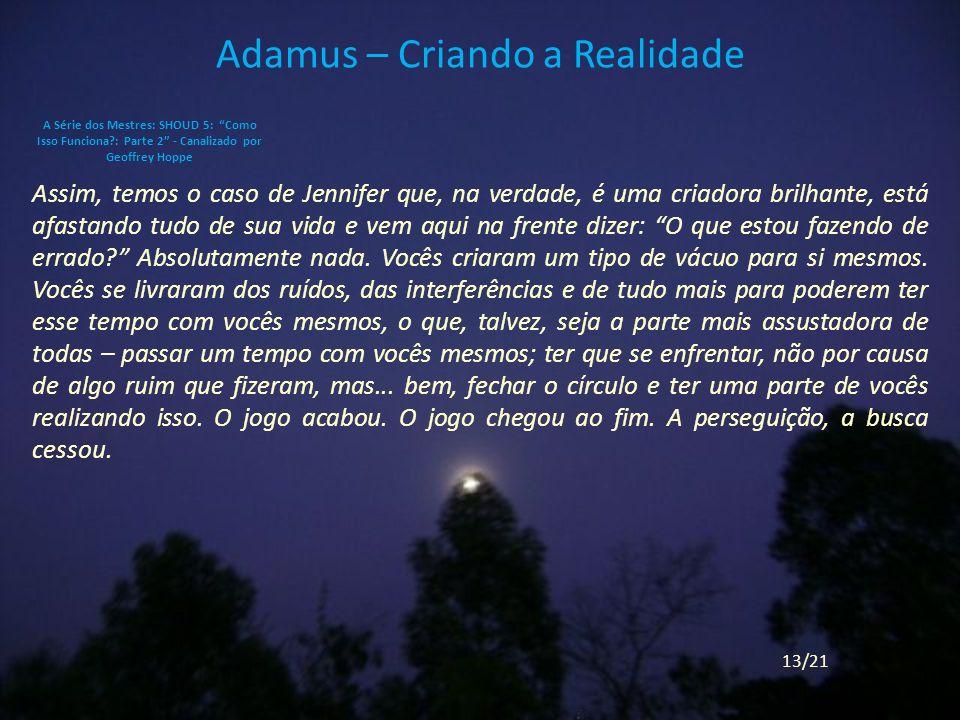 Adamus – Criando a Realidade Assim, temos o caso de Jennifer que, na verdade, é uma criadora brilhante, está afastando tudo de sua vida e vem aqui na frente dizer: O que estou fazendo de errado.