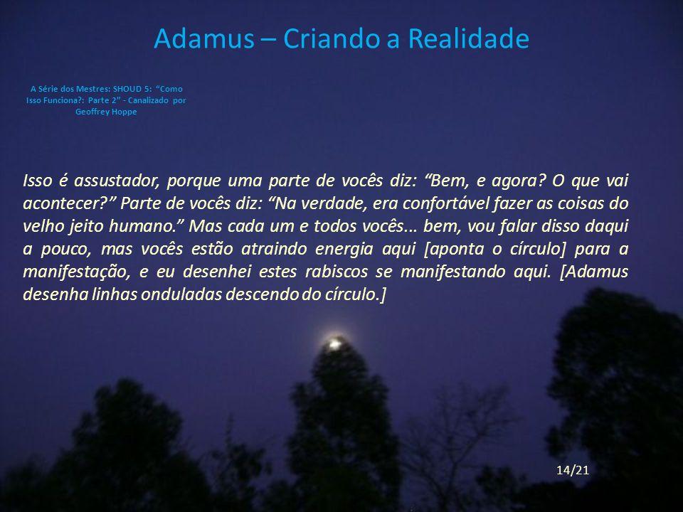 Adamus – Criando a Realidade Isso é assustador, porque uma parte de vocês diz: Bem, e agora.