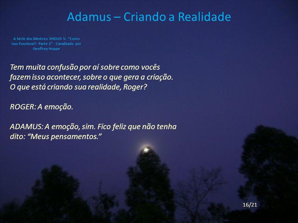Adamus – Criando a Realidade Tem muita confusão por aí sobre como vocês fazem isso acontecer, sobre o que gera a criação.