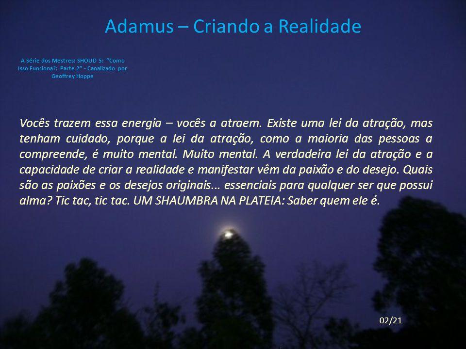 Adamus – Criando a Realidade Vocês trazem essa energia – vocês a atraem.