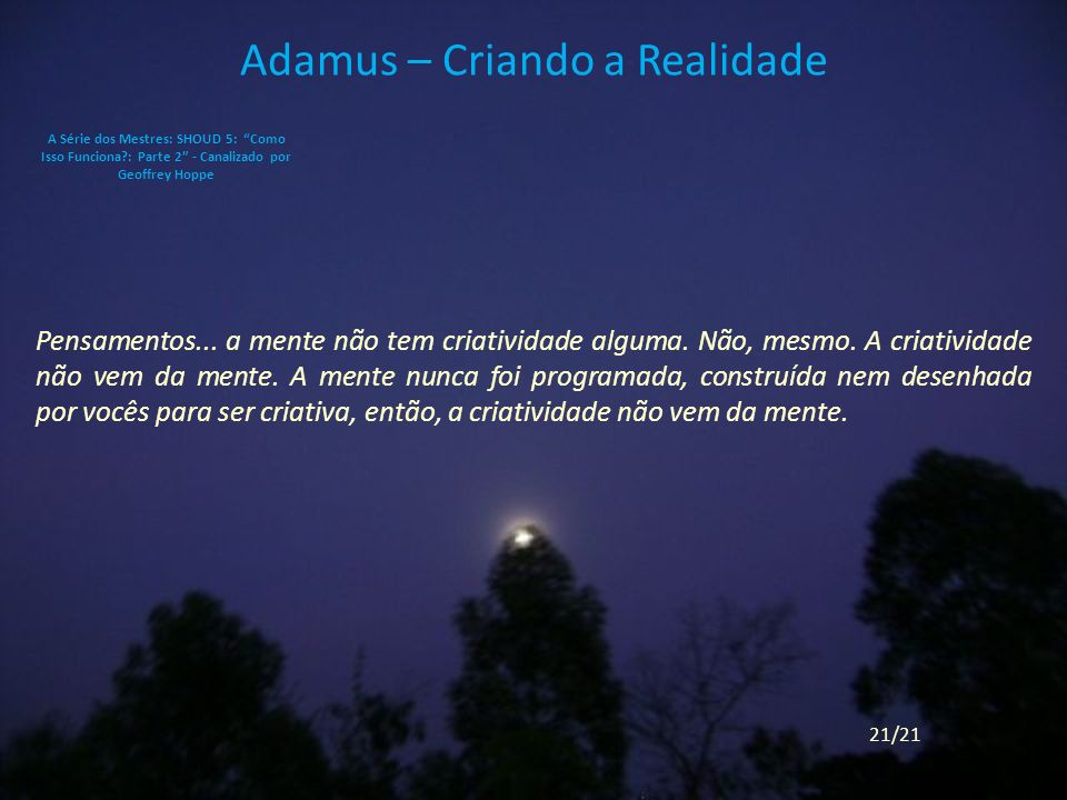 Adamus – Criando a Realidade Pensamentos...a mente não tem criatividade alguma.