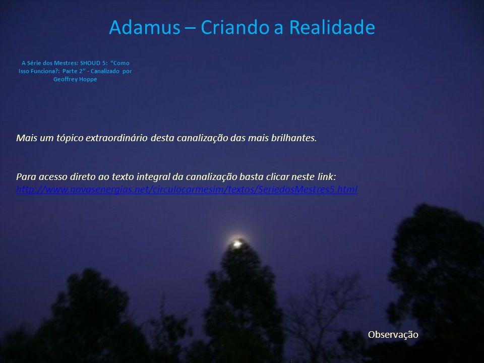 Adamus – Criando a Realidade Mais um tópico extraordinário desta canalização das mais brilhantes.