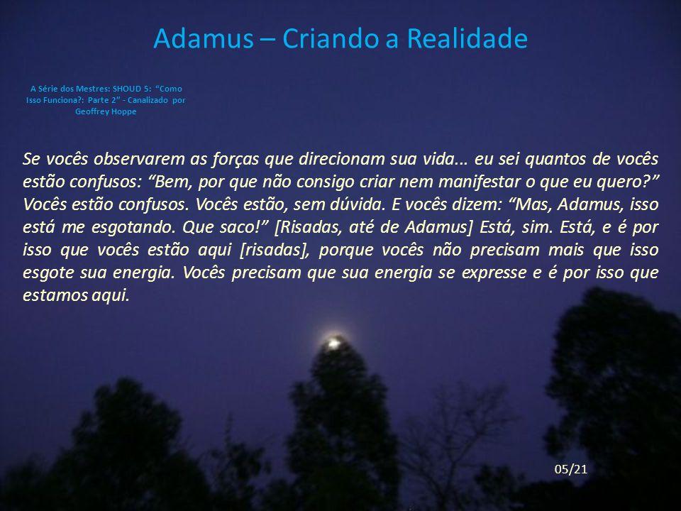 Adamus – Criando a Realidade Se vocês observarem as forças que direcionam sua vida...