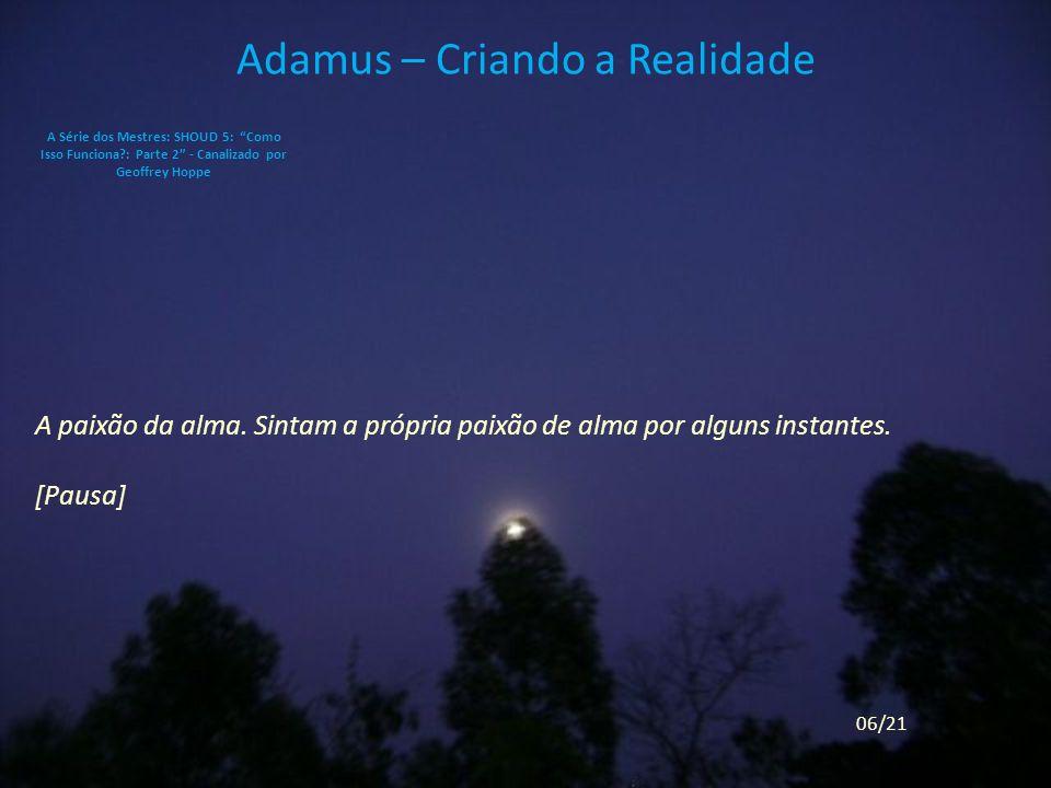 Adamus – Criando a Realidade A paixão da alma.