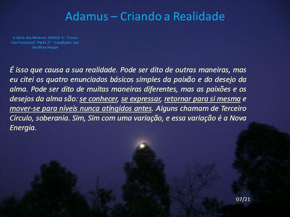 Adamus – Criando a Realidade É isso que causa a sua realidade.