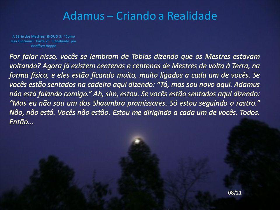 Adamus – Criando a Realidade Por falar nisso, vocês se lembram de Tobias dizendo que os Mestres estavam voltando.