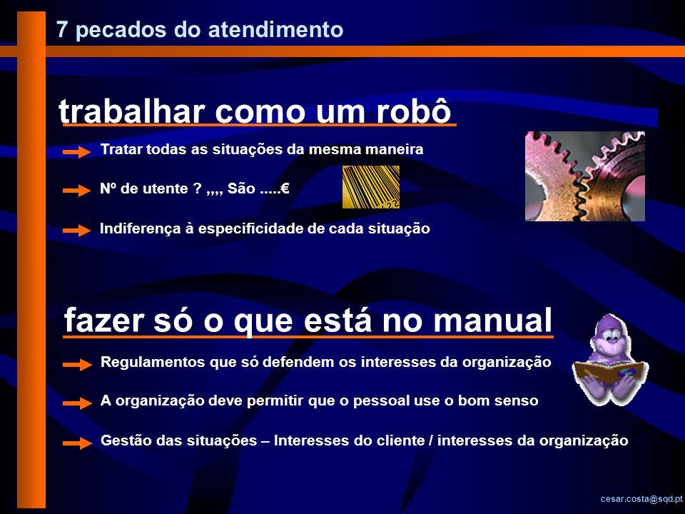 7 pecados do atendimento cesar.costa@sqd.pt trabalhar como um robô Tratar todas as situações da mesma maneira Nº de utente ?,,,, São..... Indiferença