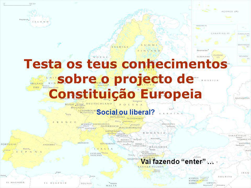 Testa os teus conhecimentos sobre o projecto de Constituição Europeia Social ou liberal? Vai fazendo enter …