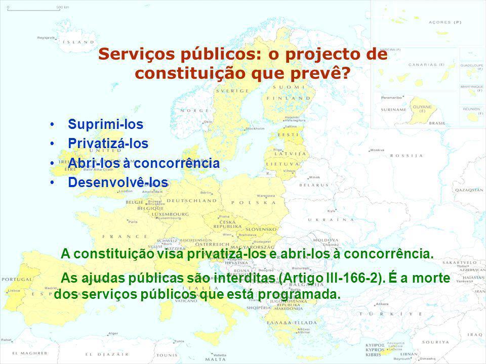 Serviços públicos: o projecto de constituição que prevê? Suprimi-los Privatizá-los Abri-los à concorrência Desenvolvê-los A constituição visa privatiz