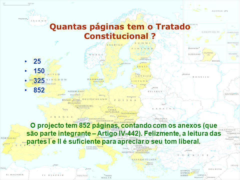 Quantas páginas tem o Tratado Constitucional ? 25 150 325 852 O projecto tem 852 páginas, contando com os anexos (que são parte integrante – Artigo IV