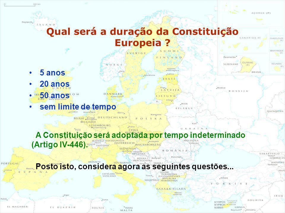 Qual será a duração da Constituição Europeia ? 5 anos 20 anos 50 anos sem limite de tempo A Constituição será adoptada por tempo indeterminado (Artigo