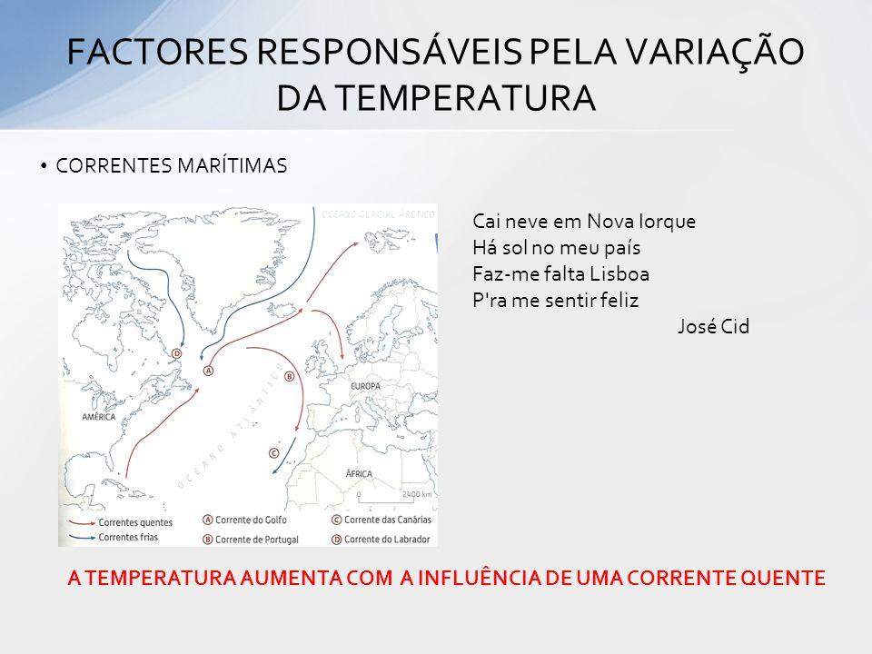 FACTORES RESPONSÁVEIS PELA VARIAÇÃO DA TEMPERATURA CORRENTES MARÍTIMAS A TEMPERATURA AUMENTA COM A INFLUÊNCIA DE UMA CORRENTE QUENTE Cai neve em Nova