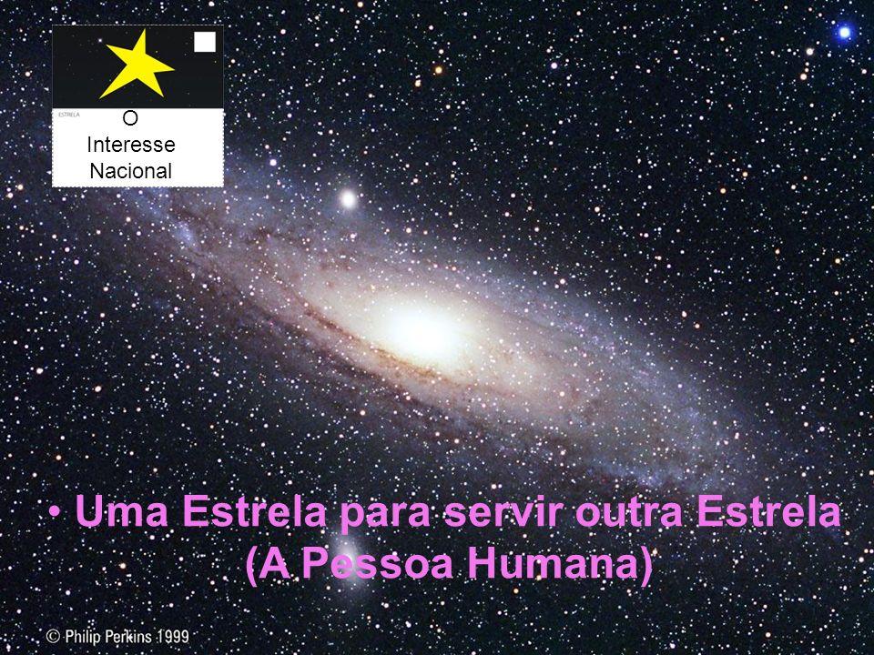 O Interesse Nacional Uma Estrela para servir outra Estrela (A Pessoa Humana)