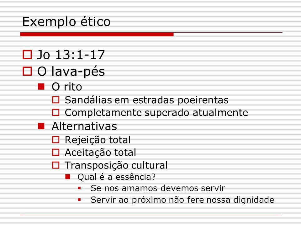 Exemplo ético Jo 13:1-17 O lava-pés O rito Sandálias em estradas poeirentas Completamente superado atualmente Alternativas Rejeição total Aceitação to