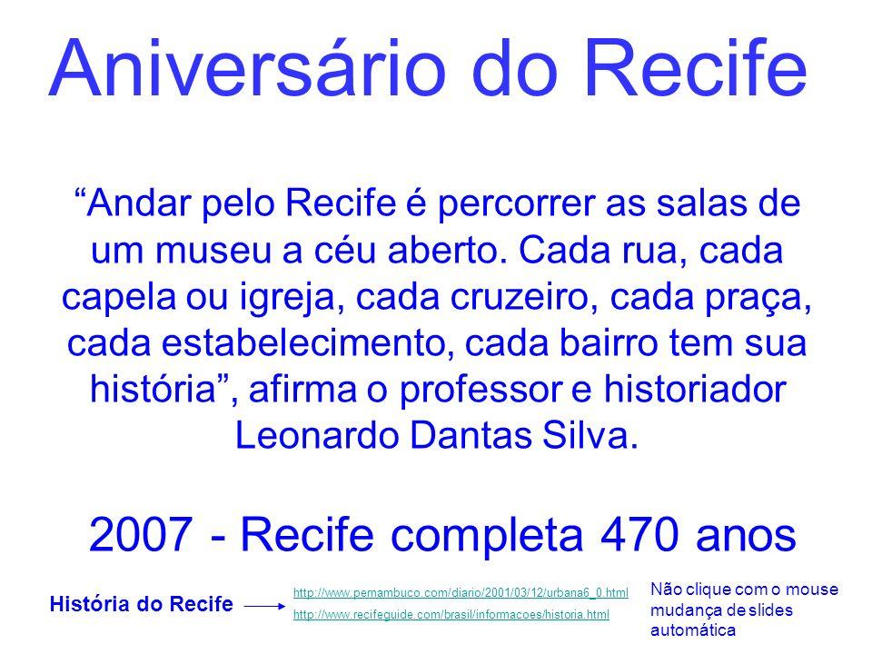 Aniversário do Recife A cidade do Recife foi fundada em 12 de março de 1537, a partir da comunidade de pescadores Vila de Ribeiro do Mar dos Arrecifes