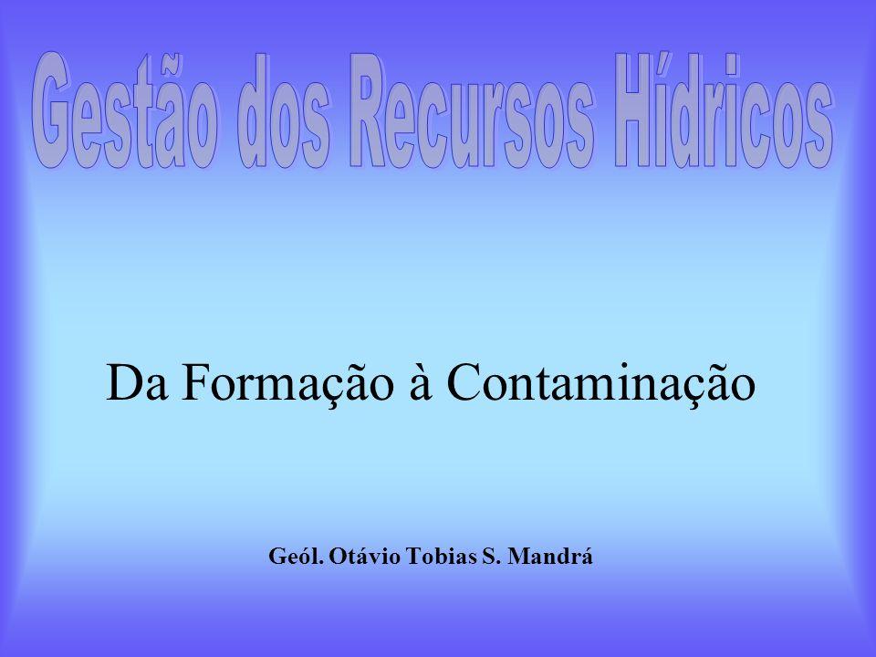 Da Formação à Contaminação Geól. Otávio Tobias S. Mandrá