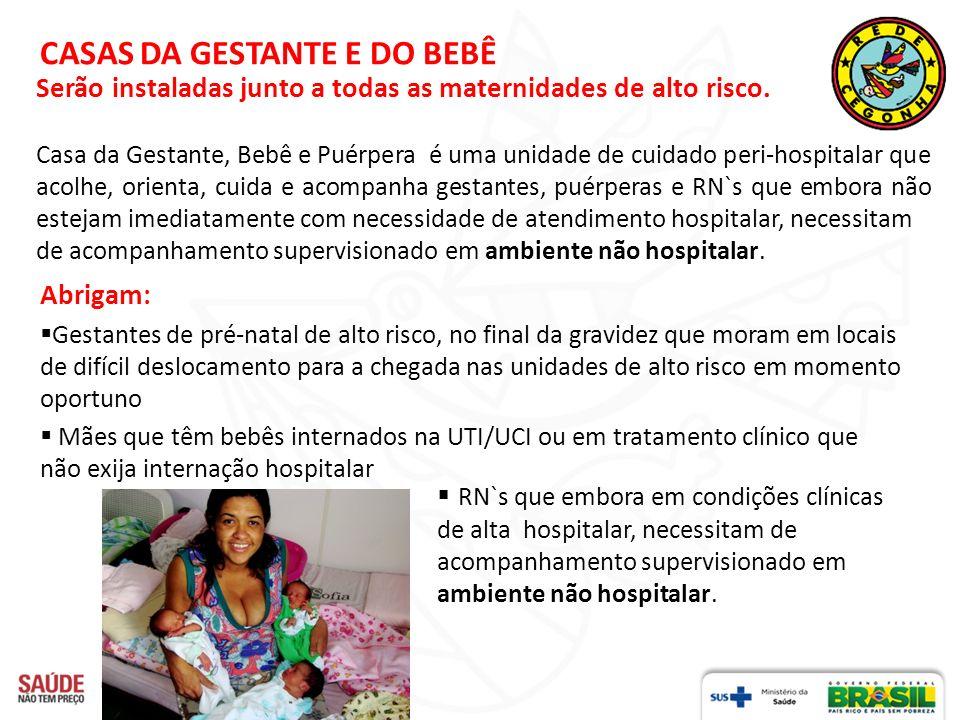 CASAS DA GESTANTE E DO BEBÊ Abrigam: Gestantes de pré-natal de alto risco, no final da gravidez que moram em locais de difícil deslocamento para a che