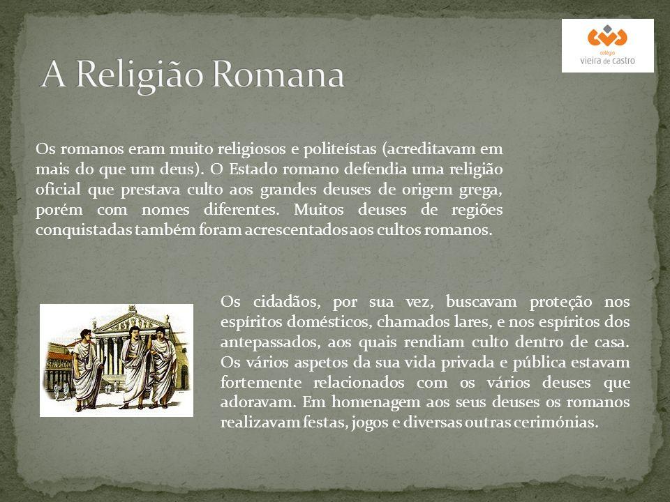 Os romanos eram muito religiosos e politeístas (acreditavam em mais do que um deus). O Estado romano defendia uma religião oficial que prestava culto