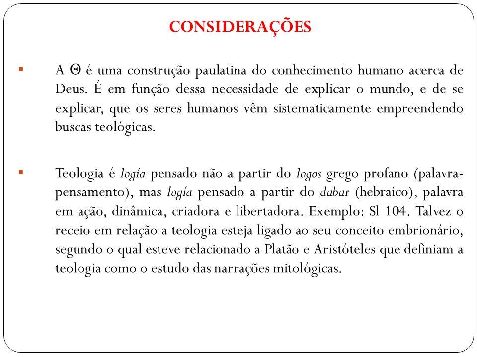 CONSIDERAÇÕES A é uma construção paulatina do conhecimento humano acerca de Deus. É em função dessa necessidade de explicar o mundo, e de se explicar,