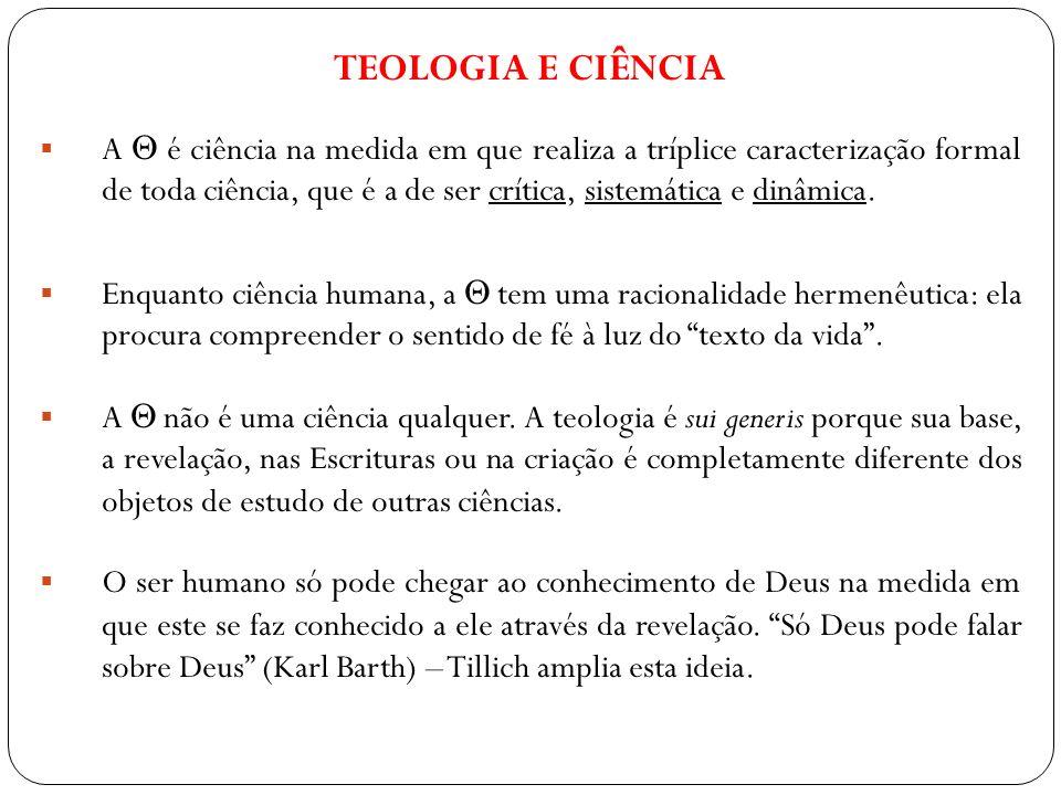 TEOLOGIA E CIÊNCIA A é ciência na medida em que realiza a tríplice caracterização formal de toda ciência, que é a de ser crítica, sistemática e dinâmi