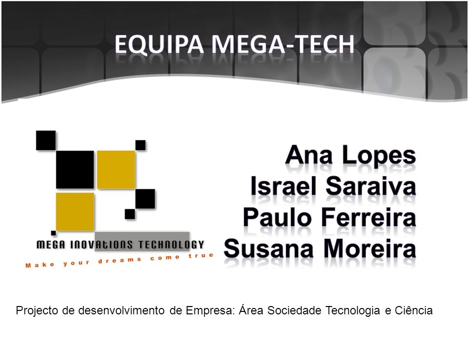 Projecto de desenvolvimento de Empresa: Área Sociedade Tecnologia e Ciência