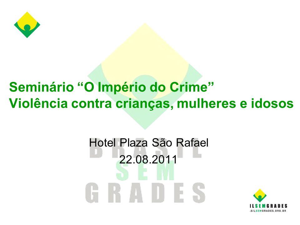 Seminário O Império do Crime Violência contra crianças, mulheres e idosos Hotel Plaza São Rafael 22.08.2011