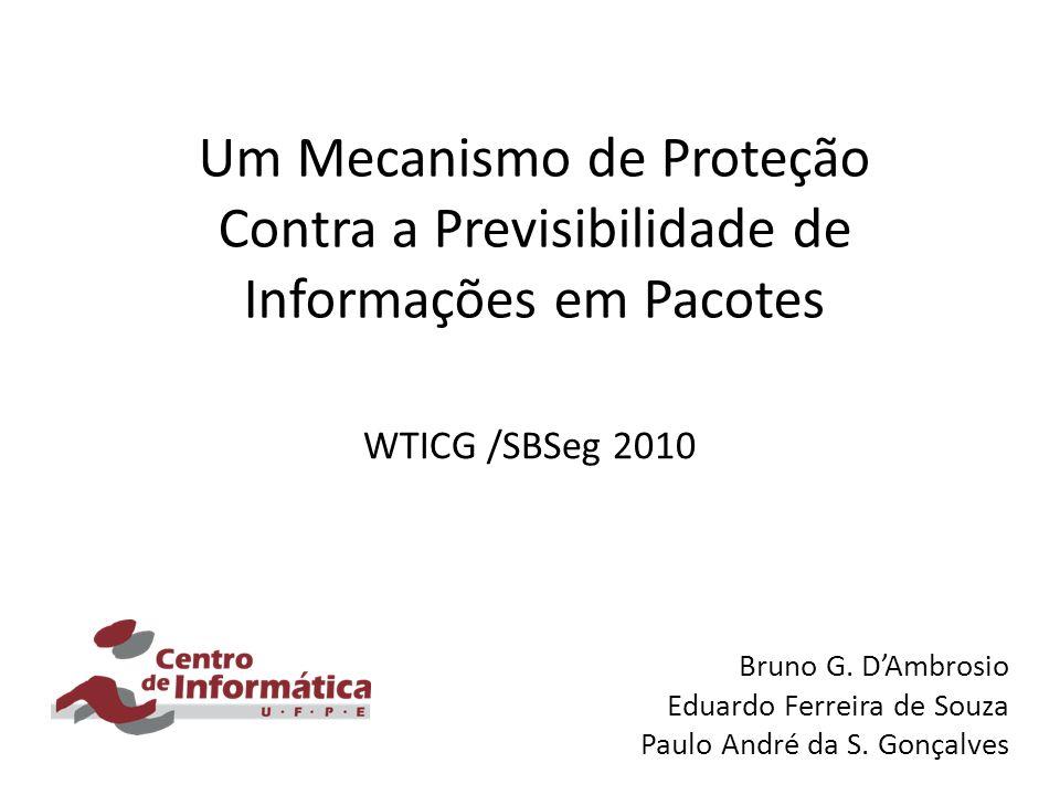 Um Mecanismo de Proteção Contra a Previsibilidade de Informações em Pacotes WTICG /SBSeg 2010 Bruno G.