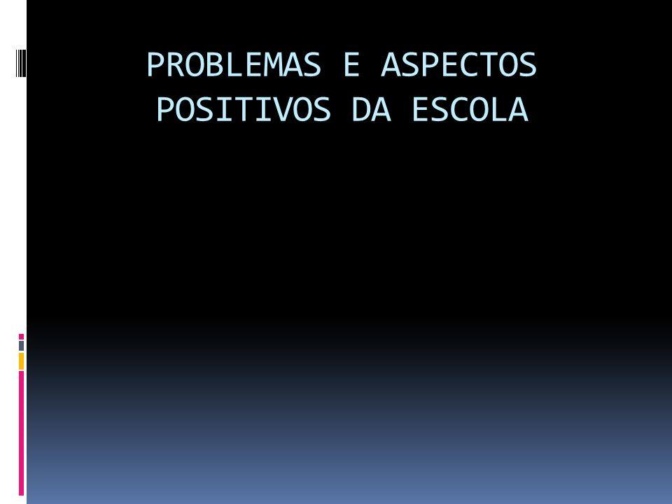 PROBLEMAS E ASPECTOS POSITIVOS DA ESCOLA