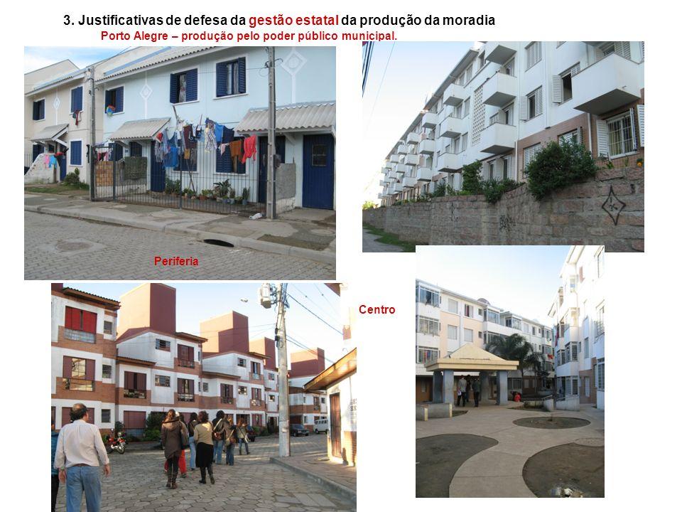 Porto Alegre – produção pelo poder público municipal. Periferia Centro 3. Justificativas de defesa da gestão estatal da produção da moradia
