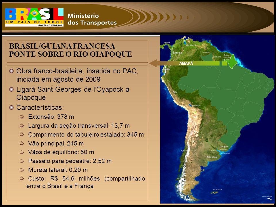 Obra franco-brasileira, inserida no PAC, iniciada em agosto de 2009 Ligará Saint-Georges de lOyapock a Oiapoque Características: Extensão: 378 m Largu
