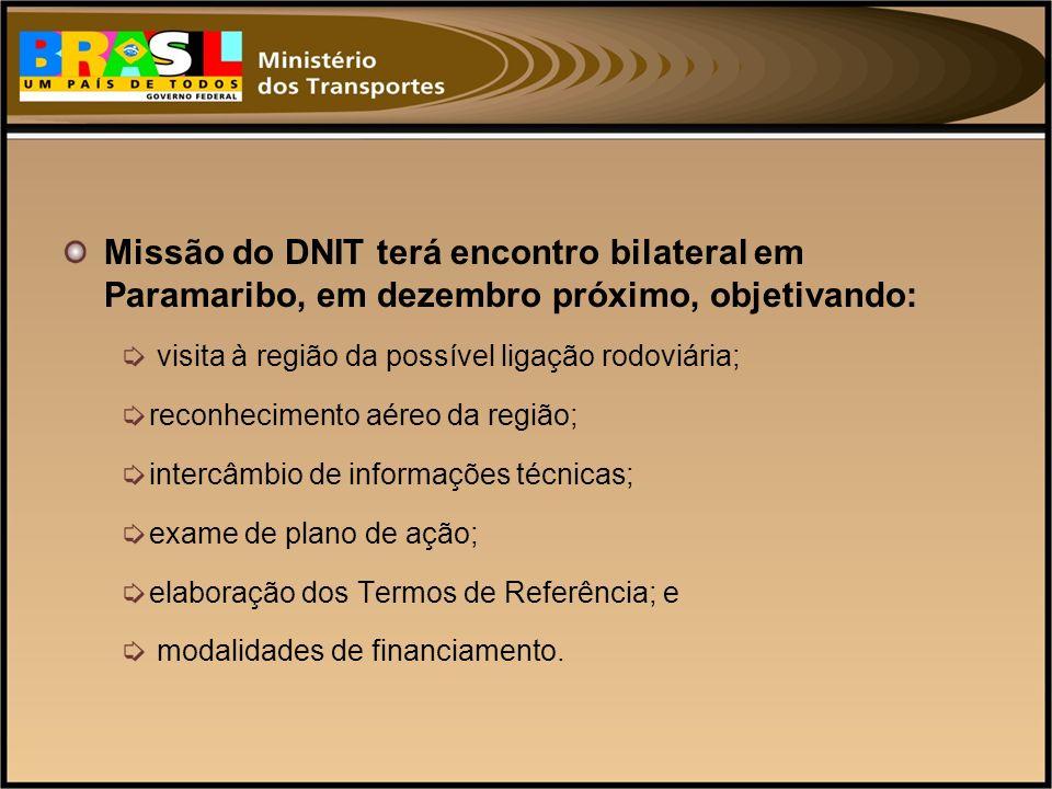 Missão do DNIT terá encontro bilateral em Paramaribo, em dezembro próximo, objetivando: visita à região da possível ligação rodoviária; reconhecimento