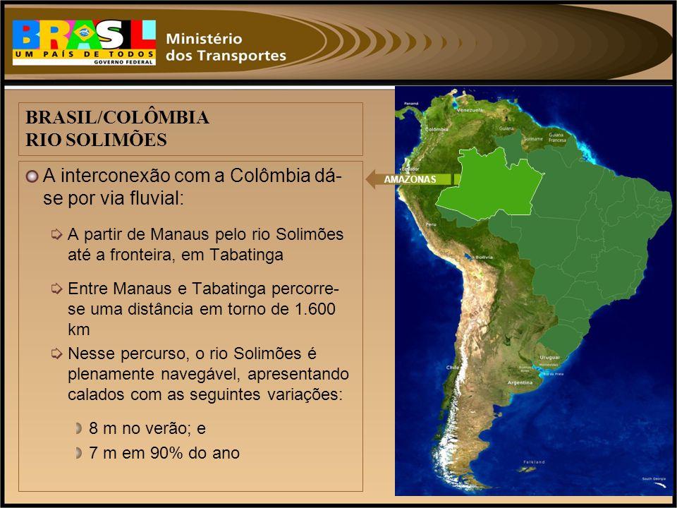 A interconexão com a Colômbia dá- se por via fluvial: A partir de Manaus pelo rio Solimões até a fronteira, em Tabatinga Entre Manaus e Tabatinga perc