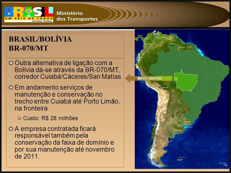 Outra alternativa de ligação com a Bolívia dá-se através da BR-070/MT, corredor Cuiabá/Cáceres/San Matías Em andamento serviços de manutenção e conser