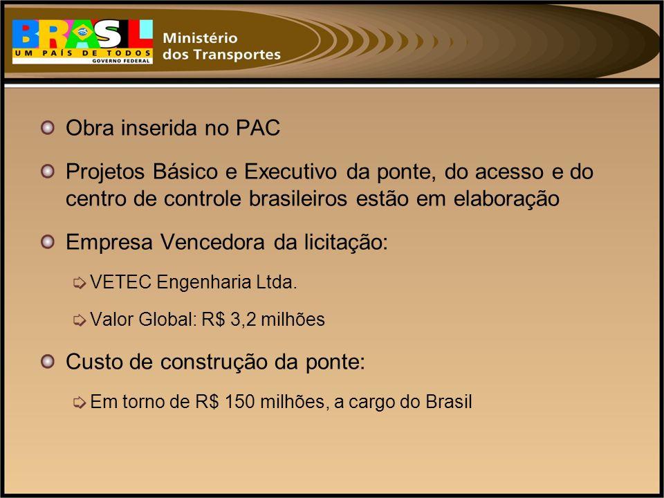 Obra inserida no PAC Projetos Básico e Executivo da ponte, do acesso e do centro de controle brasileiros estão em elaboração Empresa Vencedora da lici