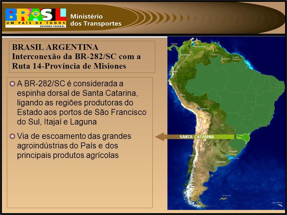 SANTA CATARINA BRASIL ARGENTINA Interconexão da BR-282/SC com a Ruta 14-Província de Misiones A BR-282/SC é considerada a espinha dorsal de Santa Cata
