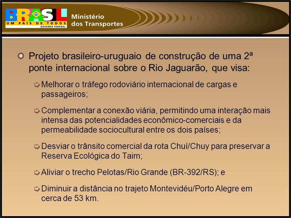 Projeto brasileiro-uruguaio de construção de uma 2ª ponte internacional sobre o Rio Jaguarão, que visa: Melhorar o tráfego rodoviário internacional de