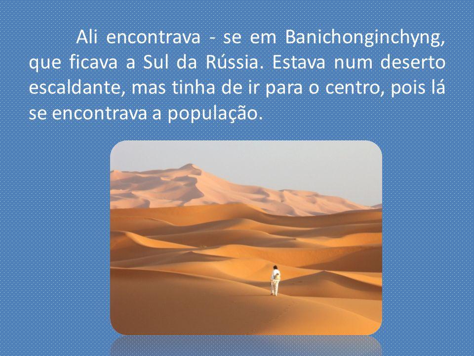 Ali encontrava - se em Banichonginchyng, que ficava a Sul da Rússia.
