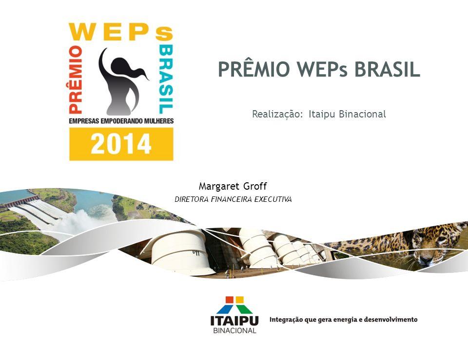 Margaret Groff DIRETORA FINANCEIRA EXECUTIVA PRÊMIO WEPs BRASIL Realização: Itaipu Binacional