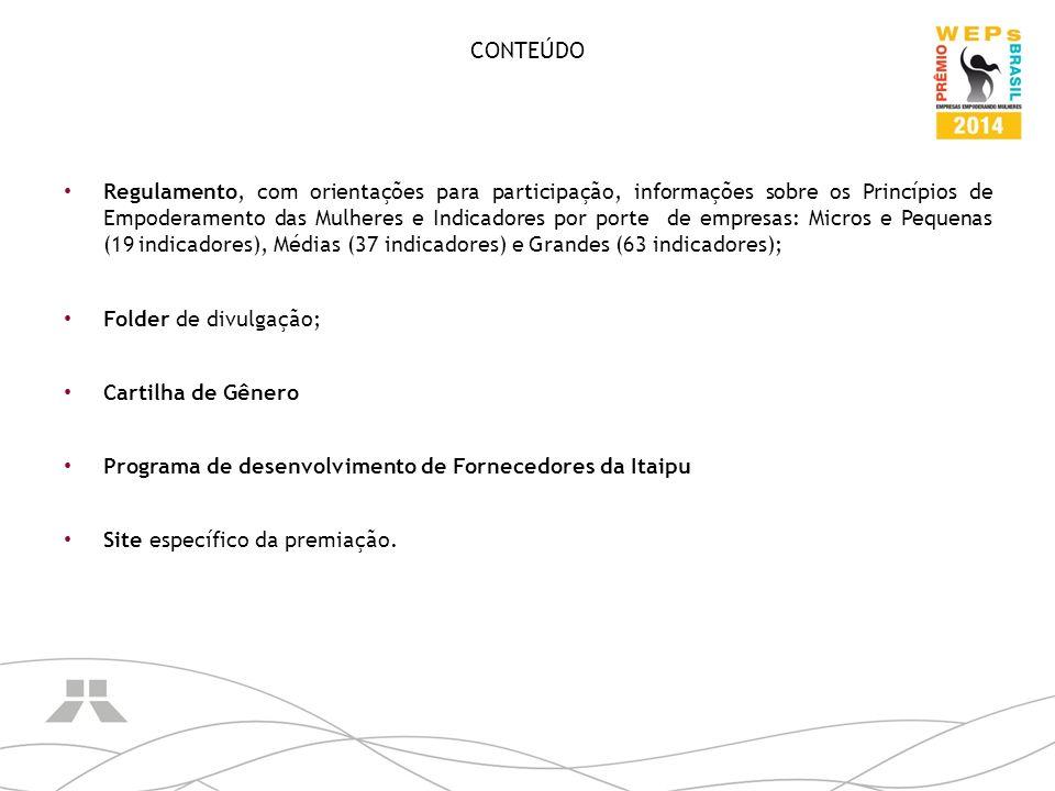 CONTEÚDO Regulamento, com orientações para participação, informações sobre os Princípios de Empoderamento das Mulheres e Indicadores por porte de empr