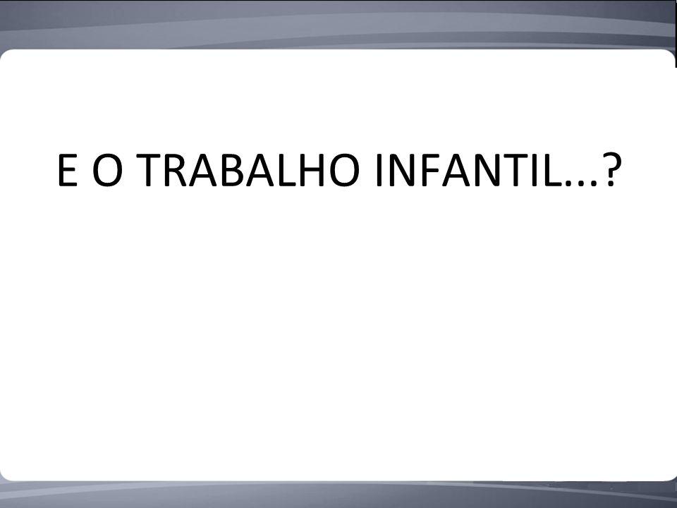 E O TRABALHO INFANTIL...?