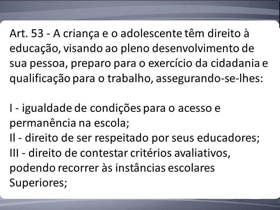 Art. 53 - A criança e o adolescente têm direito à educação, visando ao pleno desenvolvimento de sua pessoa, preparo para o exercício da cidadania e qu