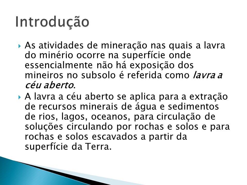 As atividades de mineração nas quais a lavra do minério ocorre na superfície onde essencialmente não há exposição dos mineiros no subsolo é referida c