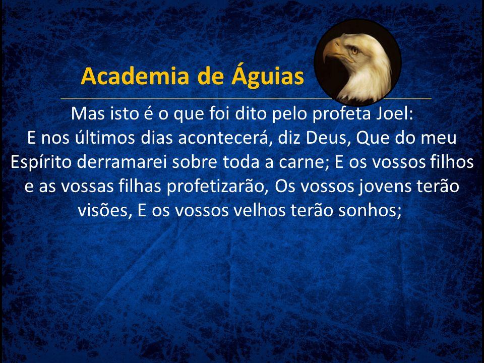 Academia de Águias De sorte que foram batizados os que de bom grado receberam a sua palavra; e naquele dia agregaram-se quase três mil almas.