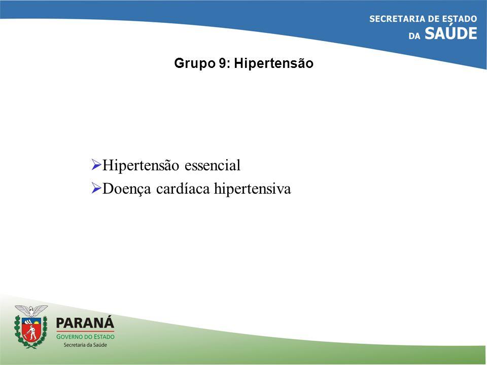 Grupo 9: Hipertensão Hipertensão essencial Doença cardíaca hipertensiva