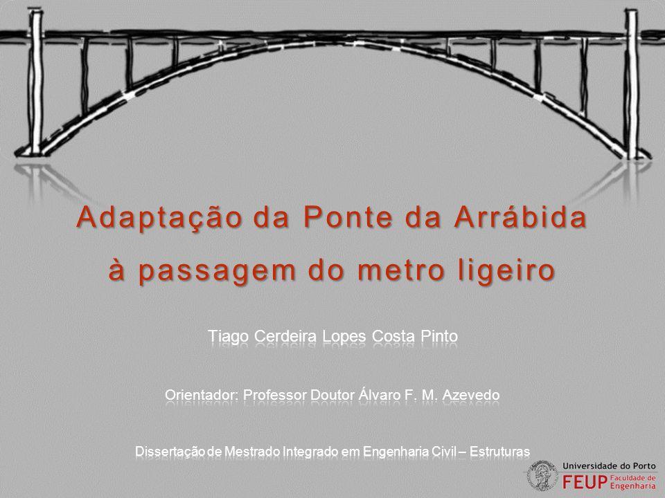 Adaptação da Ponte da Arrábida à passagem do metro ligeiro Tiago Pinto – Dissertação em Estruturas - MIEC 2011 3.