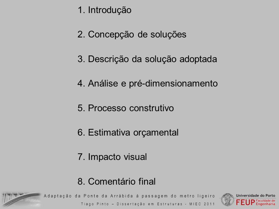 Adaptação da Ponte da Arrábida à passagem do metro ligeiro Tiago Pinto – Dissertação em Estruturas - MIEC 2011 1.Introdução 2.Concepção de soluções 3.