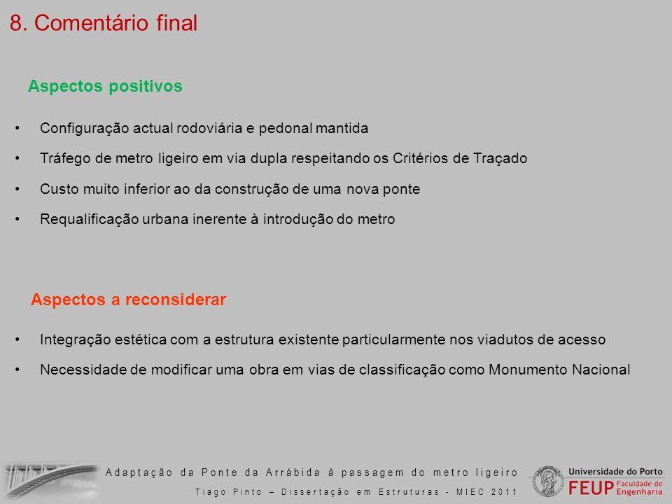 Adaptação da Ponte da Arrábida à passagem do metro ligeiro Tiago Pinto – Dissertação em Estruturas - MIEC 2011 Aspectos positivos Configuração actual